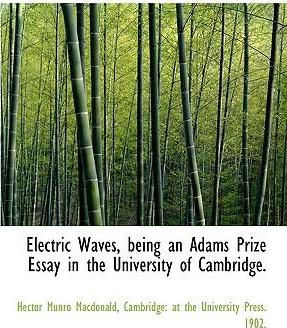 Electric Waves, Being an Adams Prize Essay in the University of Cambridge.