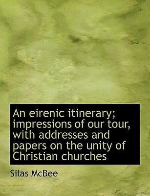 An Eirenic Itinerary; Impressions of Our Tour, with Addresses and Papers on the Unity of Christian Churches