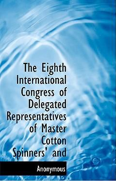 The Eighth International Congress of Delegated Representatives of Master Cotton Spinners' and