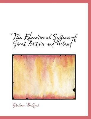 The Educational Systems of Great Britain and Ireland