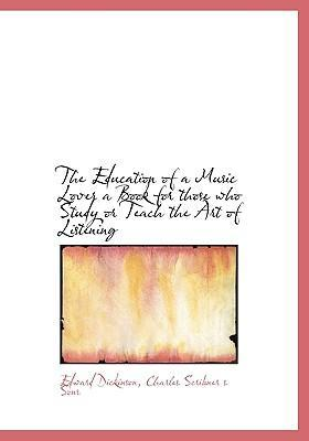 The Education of a Music Lover a Book for Those Who Study or Teach the Art of Listening