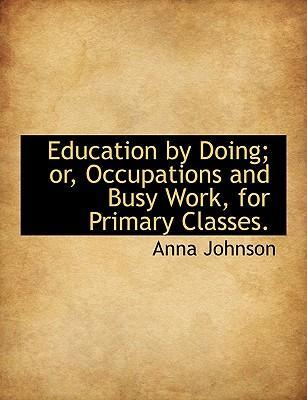 Education by Doing; Or, Occupations and Busy Work, for Primary Classes.