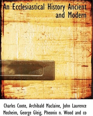 An Ecclesiastical History Ancient and Modern