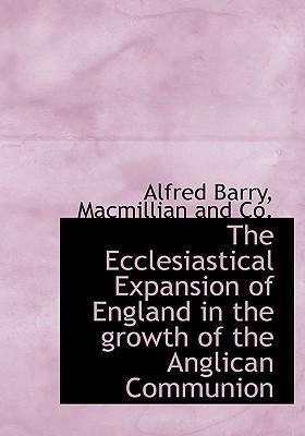 The Ecclesiastical Expansion of England in the Growth of the Anglican Communion