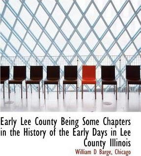 Early Lee County Being Some Chapters in the History of the Early Days in Lee County Illinois