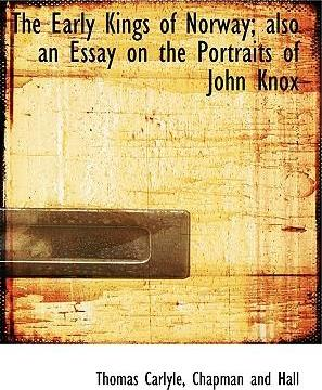 The Early Kings of Norway; Also an Essay on the Portraits of John Knox
