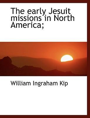The Early Jesuit Missions in North America;