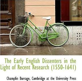 The Early English Dissenters in the Light of Recent Research (1550-1641)
