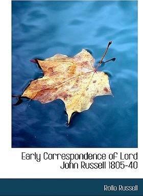 Early Correspondence of Lord John Russell 1805-40