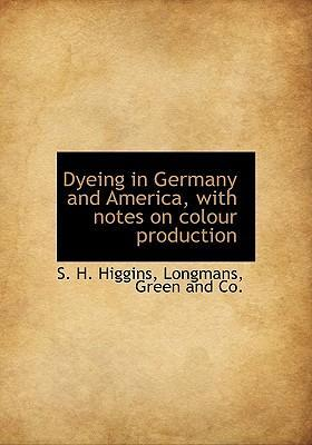 Dyeing in Germany and America, with Notes on Colour Production