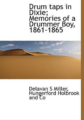 Drum Taps in Dixie; Memories of a Drummer Boy, 1861-1865