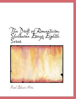 The Drift of Romanticism Shelburne Essays Eighth Series