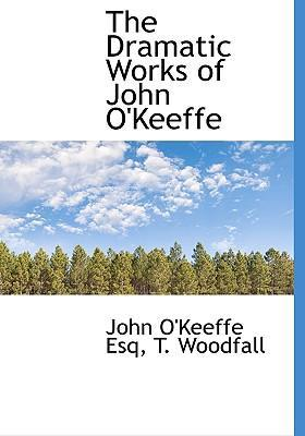 The Dramatic Works of John Okeeffe
