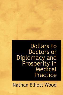Dollars to Doctors or Diplomacy and Prosperity in Medical Practice