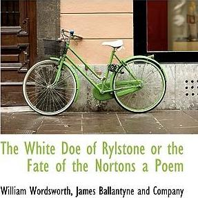 The White Doe of Rylstone or the Fate of the Nortons a Poem