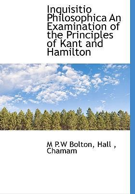 Inquisitio Philosophica an Examination of the Principles of Kant and Hamilton