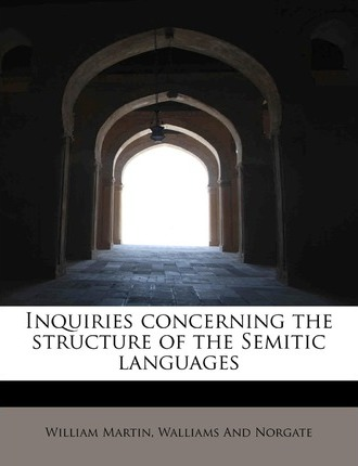 Inquiries Concerning the Structure of the Semitic Languages