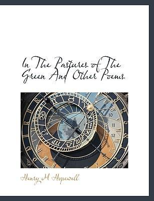 In the Pastures of the Green and Other Poems