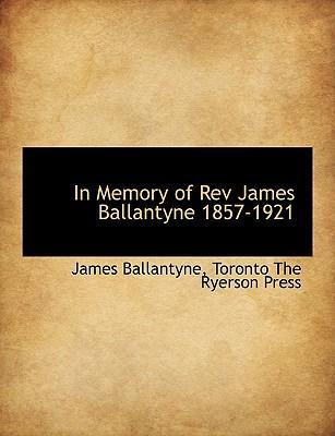 In Memory of REV James Ballantyne 1857-1921