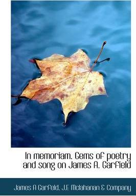 In Memoriam. Gems of Poetry and Song on James A. Garfield