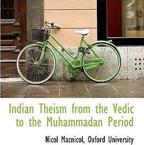 Indian Theism from the Vedic to the Muhammadan Period