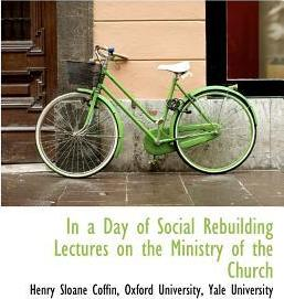 In a Day of Social Rebuilding Lectures on the Ministry of the Church