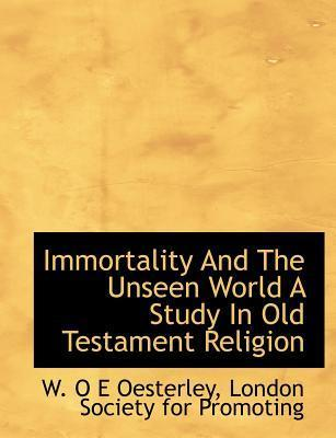 Immortality and the Unseen World a Study in Old Testament Religion