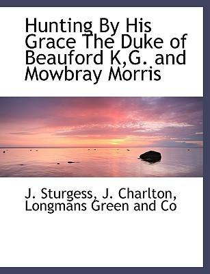 Hunting by His Grace the Duke of Beauford K, G. and Mowbray Morris