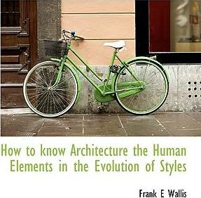 How to Know Architecture the Human Elements in the Evolution of Styles