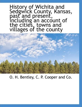 History of Wichita and Sedgwick County, Kansas, Past and Present, Including an Account of the Cities, Towns and Villages of the County, Volume 1