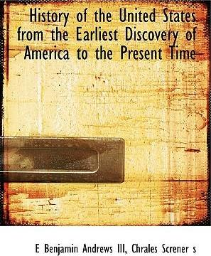 History of the United States from the Earliest Discovery of America to the Present Time