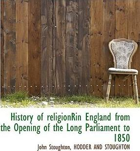 History of Religionrin England from the Opening of the Long Parliament to 1850