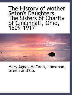 The History of Mother Seton's Daughters, the Sisters of Charity of Cincinnati, Ohio, 1809-1917