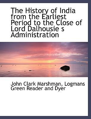 The History of India from the Earliest Period to the Close of Lord Dalhousie S Administration
