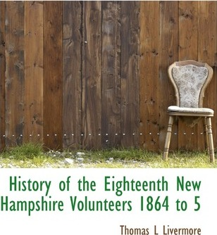 History of the Eighteenth New Hampshire Volunteers 1864 to 5