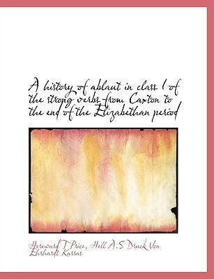 A History of Ablaut in Class I of the Strong Verbs from Caxton to the End of the Elizabethan Period
