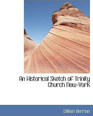 An Historical Sketch of Trinity Church New-York