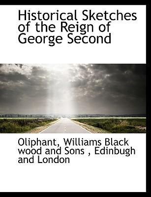 Historical Sketches of the Reign of George Second