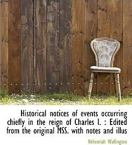 Historical Notices of Events Occurring Chiefly in the Reign of Charles I.