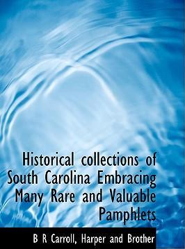 Historical Collections of South Carolina Embracing Many Rare and Valuable Pamphlets
