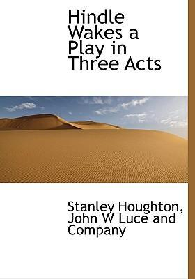 Hindle Wakes a Play in Three Acts