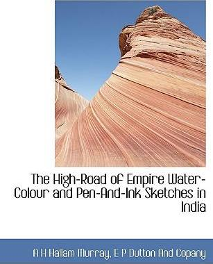 The High-Road of Empire Water-Colour and Pen-And-Ink Sketches in India