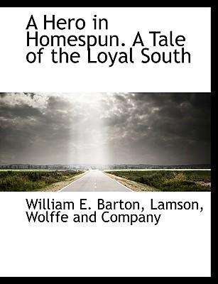A Hero in Homespun. a Tale of the Loyal South