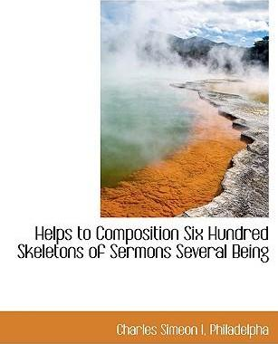 Helps to Composition Six Hundred Skeletons of Sermons Several Being