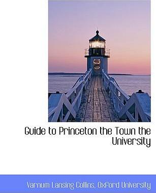 Guide to Princeton the Town the University
