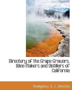 Directory of the Grape Growers, Wine Makers and Distillers of California