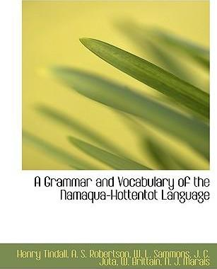 A Grammar and Vocabulary of the Namaqua-Hottentot Language