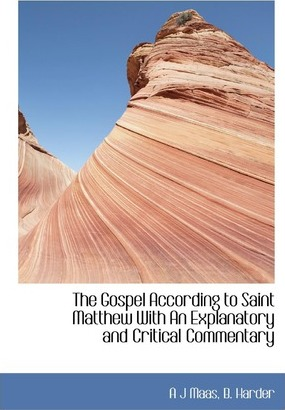 The Gospel According to Saint Matthew with an Explanatory and Critical Commentary