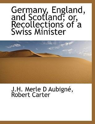 Germany, England, and Scotland; Or, Recollections of a Swiss Minister