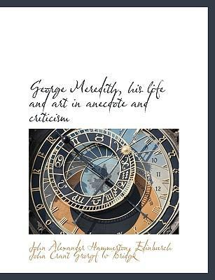George Meredith, His Life and Art in Anecdote and Criticism